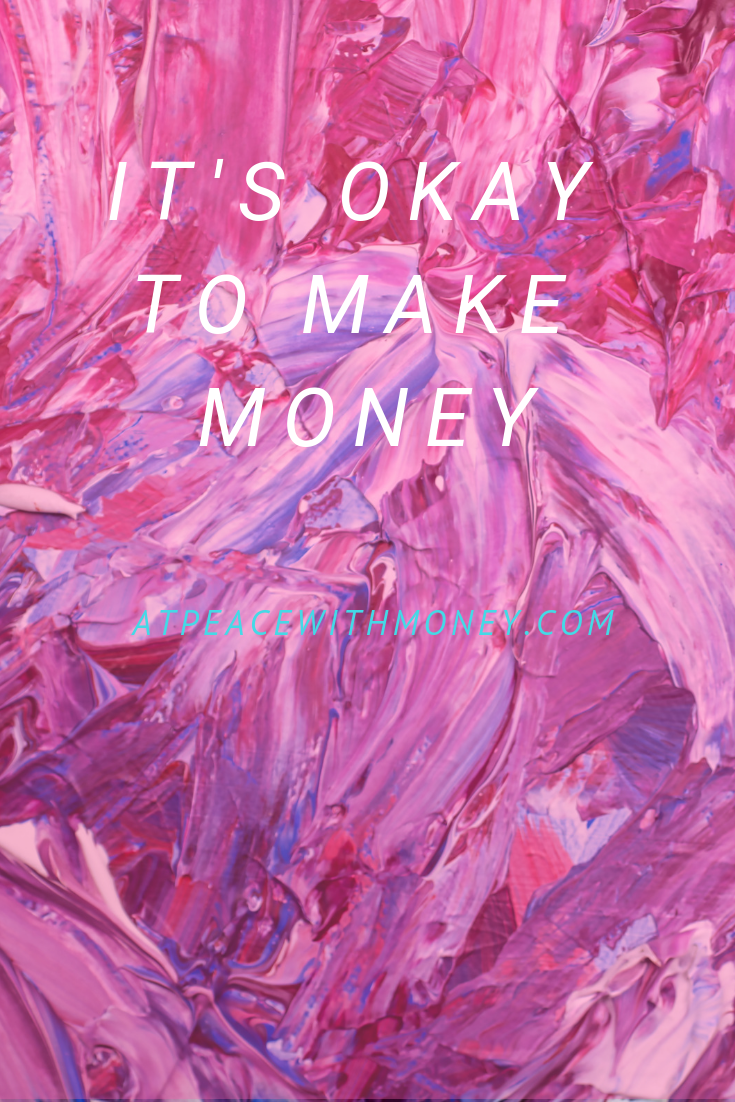 It's Okay to Make Money: At Peace With Money