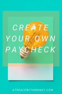Create Your Own Paycheck: At Peace With Money