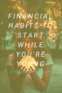 Financial Habits to Start While You're Young: At Peace With Money